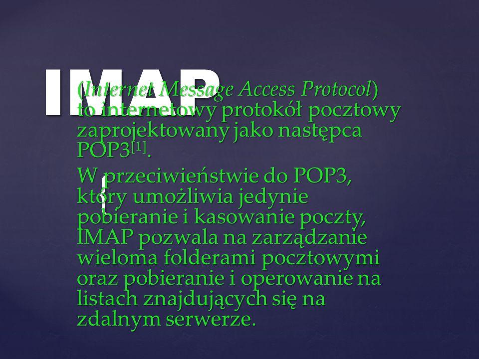 IMAP (Internet Message Access Protocol) to internetowy protokół pocztowy zaprojektowany jako następca POP3[1].